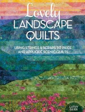 Lovely Landscape Quilts de Cathy Geier
