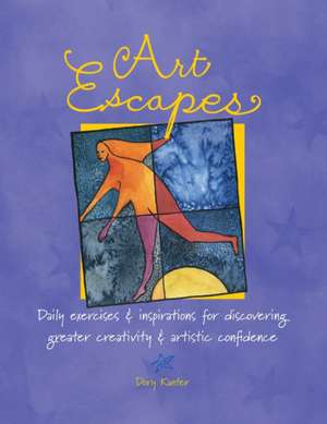 Art Escapes:  Daily Exercises & Inspirations for Discovering Greater Creativity & Artistic Confidence de Dory Kanter