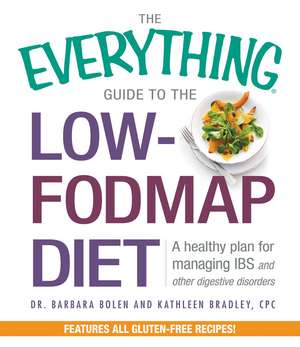 The Everything Guide To The Low-FODMAP Diet: A Healthy Plan for Managing IBS and Other Digestive Disorders de Barbara Bolen
