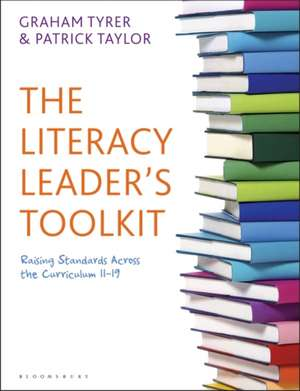 The Literacy Leader's Toolkit: Raising Standards Across the Curriculum 11-19 de Graham Tyrer
