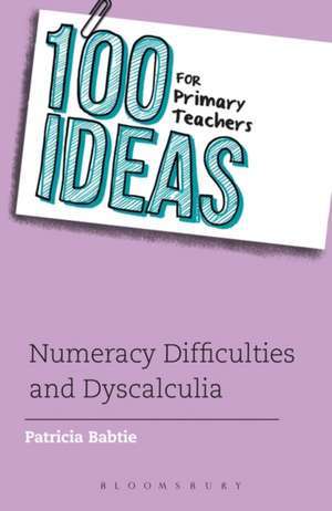 100 Ideas for Primary Teachers: Numeracy Difficulties and Dyscalculia de Patricia Babtie