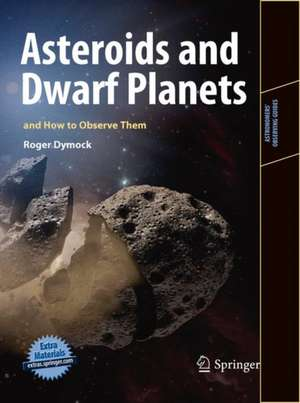 Asteroids and Dwarf Planets and How to Observe Them de Roger Dymock