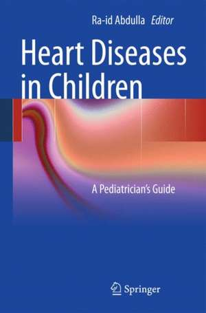 Heart Diseases in Children: A Pediatrician's Guide de Ra-id Abdulla