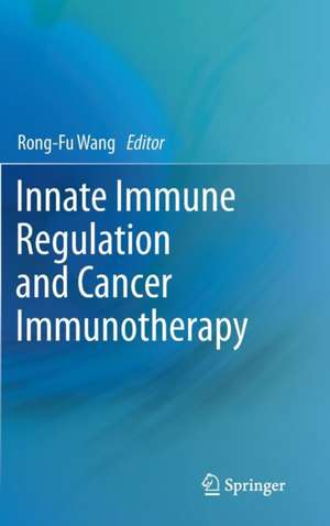 Innate Immune Regulation and Cancer Immunotherapy de Rong-Fu Wang