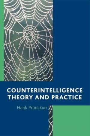 Counterintelligence Theory and Practice de Hank Prunckun
