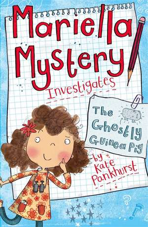 Mariella Mystery 01. The Ghostly Guinea Pig de Kate Pankhurst