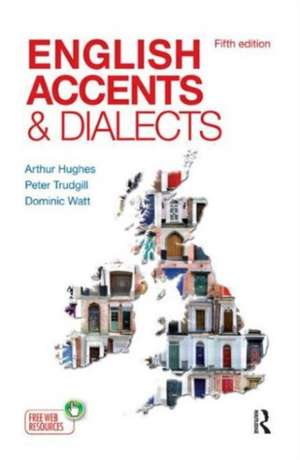 English Accents and Dialects:  An Introduction to Social and Regional Varieties of English in the British Isles, Fifth Edition de Arthur Hughes