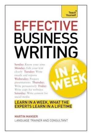 Teach Yourself Effective Business Writing in a Week de Martin Manser