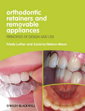 Orthodontic Retainers and Removable Appliances: Principles of Design and Use de Friedy Luther