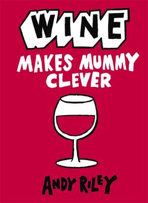 Wine Makes Mummy Clever de Andy Riley