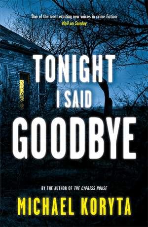 Koryta, M: Tonight I Said Goodbye de Michael Koryta