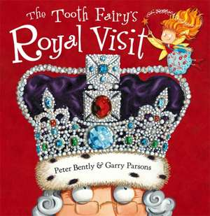The Tooth Fairy's Royal Visit de Peter Bently