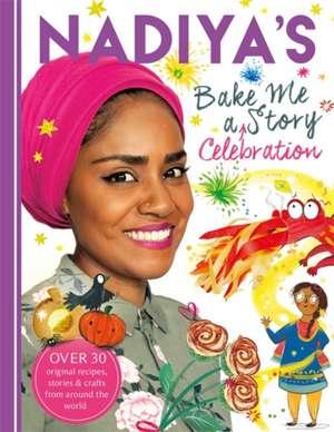 Nadiya's Bake Me a Celebration Story: Thirty Recipes and Activities Plus Original Stories for Children de Nadiya Hussain