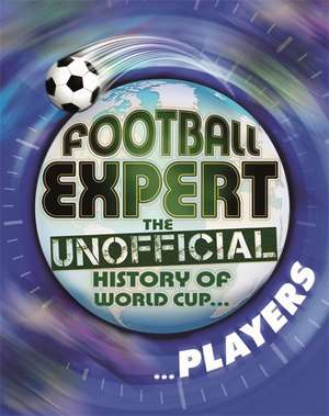 Football Expert: The Unofficial History of World Cup: Players