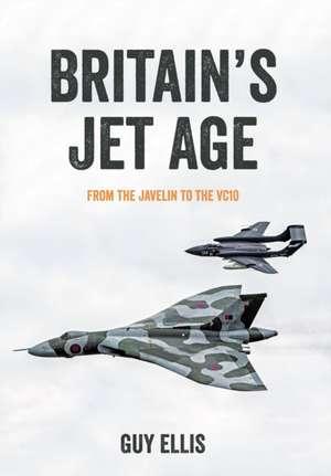 Britain's Jet Age de Guy Ellis