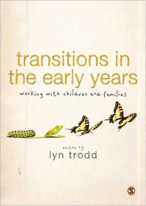 Transitions in the Early Years: Working with Children and Families de Lyn Trodd