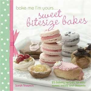 Trivuncic, S: Bake Me I'm Yours... Sweet Bitesize Bakes de Sarah Trivuncic