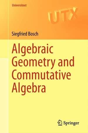 Algebraic Geometry and Commutative Algebra de Siegfried Bosch