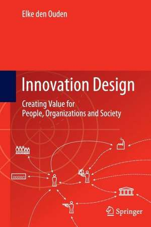 Innovation Design: Creating Value for People, Organizations and Society de Elke den Ouden