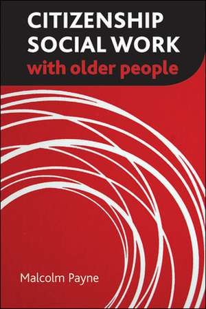 Citizenship Social Work with Older People de Malcolm Payne