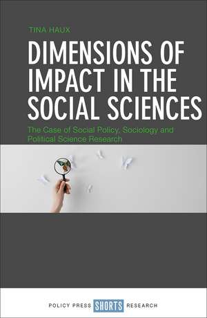 Dimensions of Impact in the Social Sciences: The Case of Social Policy, Sociology and Political Science Research de Tina Haux