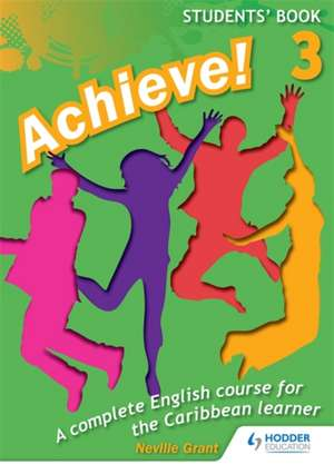 Achieve! Students Book 3: Student Book 3: An English Course for the Caribbean Learner de Neville Grant