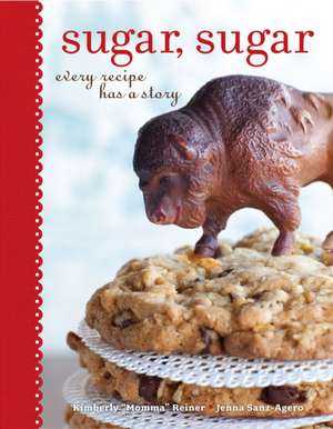 "Sugar, Sugar: Every Recipe Has a Story de Kimberly ""Momma"" Reiner"