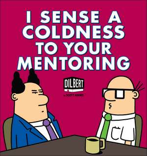 I Sense a Coldness to Your Mentoring: A Dilbert Book de Scott Adams