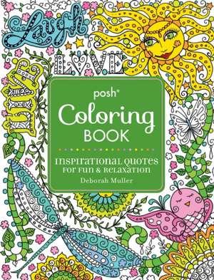 Posh Adult Coloring Book: Inspirational Quotes for Fun & Relaxation: Deborah Muller de Deborah Muller