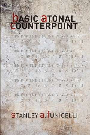 Basic Atonal Counterpoint:  Last of a Kind de Stanley A. Funicelli