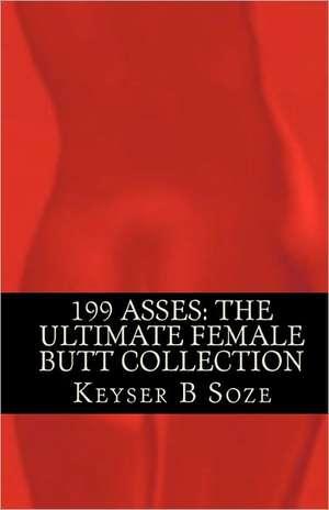 199 Asses:  The Ultimate Female Butt Collection de Keyser B. Soze
