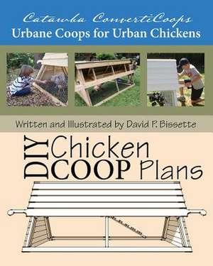 Catawba Converticoops DIY Chicken Ark Plans:  Urbane Coops for Urban Chickens de David P. Bissette