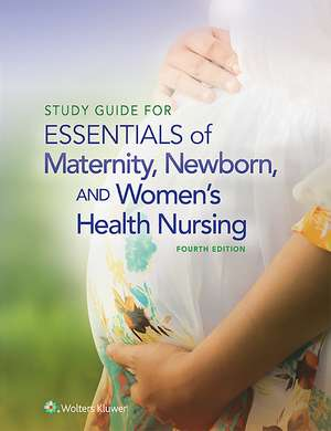 Study Guide for Essentials of Maternity, Newborn and Women's Health Nursing