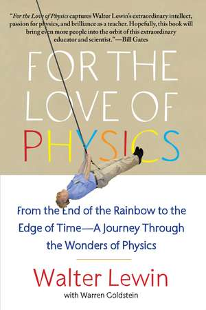 For the Love of Physics: From the End of the Rainbow to the Edge of Time - A Journey Through the Wonders of Physics de Walter Lewin