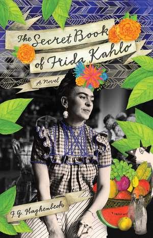 The Secret Book Of Frida Kahlo: A Novel de F.G. Haghenbeck