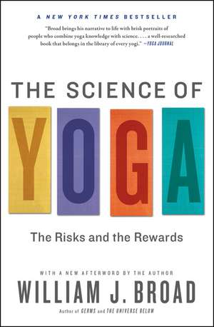 The Science of Yoga: The Risks and the Rewards de William J. Broad