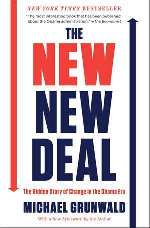 The New New Deal:  The Hidden Story of Change in the Obama Era de Michael Grunwald