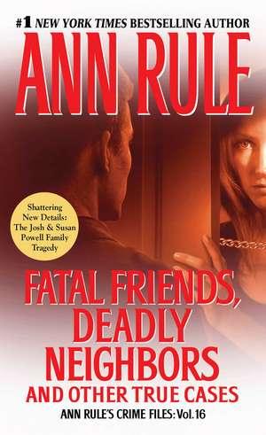 Fatal Friends, Deadly Neighbors: Ann Rule's Crime Files Volume 16 de Ann Rule