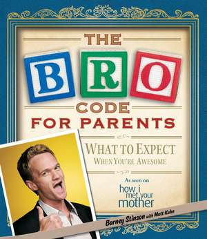 The Bro Code for Parents:  What to Expect When You're Awesome de Barney Stinson