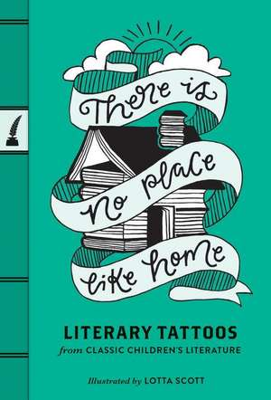 There's No Place Like Home: Literary Tattoos Featuring Classic Children's Literature de Chronicle Books