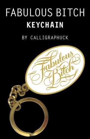 Fabulous Bitch Keychain de Calligraphuck