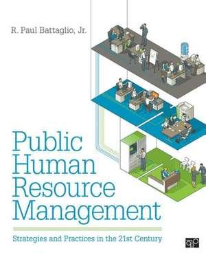 Public Human Resource Management: Strategies and Practices in the 21st Century de Randy Paul Battaglio