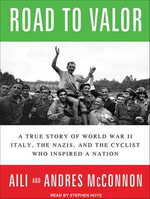 Road to Valor:  A True Story of World War II Italy, the Nazis, and the Cyclist Who Inspired a Nation de Stephen Hoye