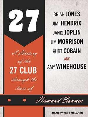 27:  A History of the 27 Club Through the Lives of Brian Jones, Jimi Hendrix, Janis Joplin, Jim Morrison, Kurt Cobain, and de  Todd McLaren