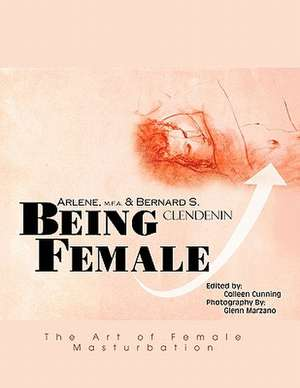 Being Female de Arlene And Bernard Clendenin