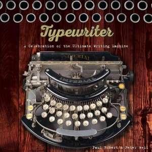 Typewriter:  A Celebration of the Ultimate Writing Machine de Paul Robert