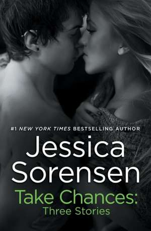 Take Chances: Three Stories de Jessica Sorensen