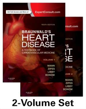 Braunwald' s Heart Disease: A Textbook of Cardiovascular Medicine, 2-Volume Set