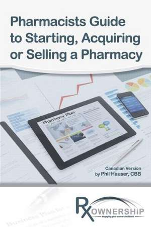 Pharmacists Guide to Starting, Acquiring or Selling a Pharmacy (Canadian Version)