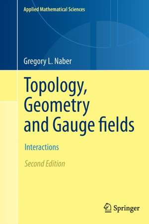 Topology, Geometry and Gauge fields: Interactions de Gregory L. Naber